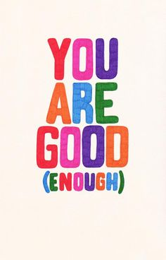 Always remember you are good enough.