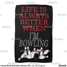 Funny Black Red Life Is Better When Im Bowling Kitchen Towel Best Dad Gifts, Cool Gifts, Gifts For Dad, Bowling Pins, Kitchen Towels, Red And White, Black, Life Is Good, Good Things