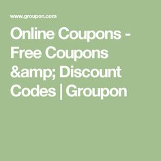 Online Coupons - Free Coupons & Discount Codes | Groupon