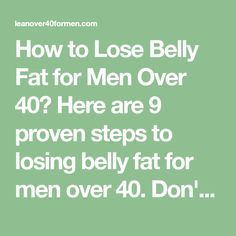 How to Lose Belly Fat for Men Over 40? Here are 9 proven steps to losing belly fat for men over 40. Don't waste another minute click here!