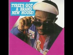 Tyree* - Tyree's Got A Brand New House