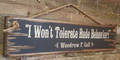 """""""I Won't Tolerate Rude Behavior!"""" Woodrow F. One of the most famous lines from the movie Lonsesome Dove. This sign measures has a black background and comes with the grass rope hanger for easy hanging. Lonesome Dove Quotes, Behavior Quotes, Southern Sayings, Western Decor, Idioms, Wooden Signs, Quilt Blocks, Westerns, Inspirational Quotes"""