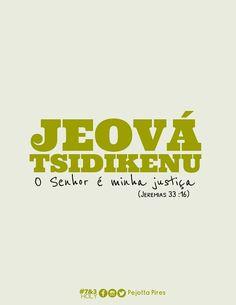 """""""Naquela época Judá será salva e Jerusalém viverá em segurança, e este é o nome pelo qual ele será chamado: Yahweh é a Nossa Justiça."""" (Jeremias, 33:16)"""