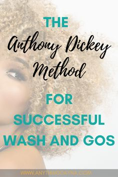 The Anthony Dickey Method: Secret to A Successful Wash and Go I love doing this method for wash and gos on my 4B/4C hair! It's so quick and my curls are always popping!