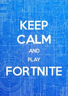 KEEP CALM AND PLAY FORTNITE