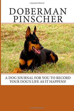 Doberman Pinscher: A dog journal for you to record your dog's life as it happens! by Debbie Miller http://www.amazon.com/dp/1497347076/ref=cm_sw_r_pi_dp_cPddvb1XSFEED