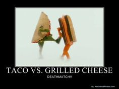 #CelebrityDeathmatch Taco vs Grilled Cheese ...I know this is REALLY silly but I couldnt help it :D