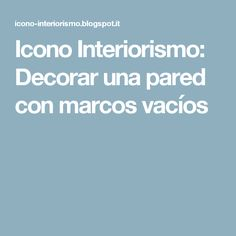 Icono Interiorismo: Decorar una pared con marcos vacíos