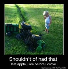 Shouldn't of had that last apple juice.  This is going to be my brother's future kid