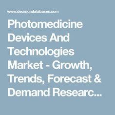 Photomedicine Devices And Technologies Market - Growth, Trends, Forecast & Demand Research Report till 2022