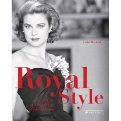 Royal Style: A History of Aristocratic Fashion Icons