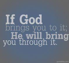 He will bring you through it