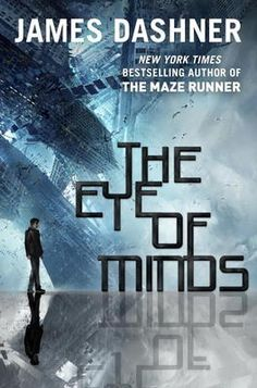Eye of Minds (Mortality Doctrine, Book One) - James Dashner Set in a world of hyperadvanced technology, cyberterrorists, and gaming beyond your wildest dreams . . . and your worst nightmares.     Michael is a gamer.The VirtNet offers total mind and body immersion, and it's addictive.And the more hacking skills you have, the more fun. Why bother following the rules when most of them are dumb, anyway?     But some rules were made for a reason.
