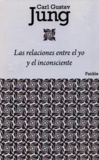 Las relaciones entre el yo y el inconsciente / Carl G. Jung ; traducción de Julio Balderrama. BF 315 J89R
