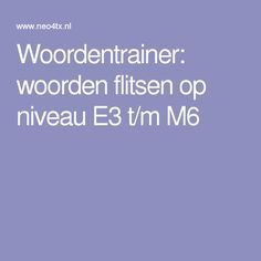 Woordentrainer: woorden flitsen op niveau E3 t/m M6 Spelling, Homeschool, Teacher, App, Writing, Learning, Dyslexia, Professor, Teachers