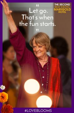 "Let go with Maggie Smith in ""The Second Best Exotic Marigold Hotel!"" Click to see where it's playing near you #loveblooms"