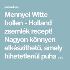 Mennyei Witte bollen - Holland zsemlék recept! Nagyon könnyen elkészíthető, amely hihetetlenül puha és reggeli vagy éppen vacsorára tökéletes a család számára. Amerikában és Hollandiában is nagyon elterjedt pékáru, amit édesen és sósan is lehet fogyasztani. Holland, Dutch Netherlands, Netherlands, The Netherlands