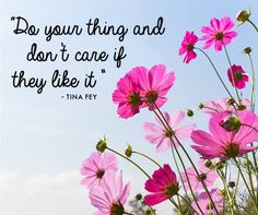 """Do your thing and don't care if they like it"" - Tina Fey"