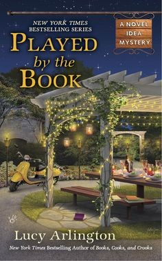 Played by the Book - Book #4 in the Novel Idea Mysteries ~ Writing as Lucy Arlington