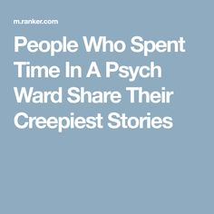 People Who Spent Time In A Psych Ward Share Their Creepiest Stories