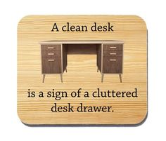 a sign of cluttered boxes & bags in the closet. A Clean Desk Is a Sign of a Cluttered Desk Drawer Funny Quote Mouse Pad Funny Signs, Funny Jokes, Hilarious, Clean Desk, Teacher Humor, Work Humor, Life Lessons, I Laughed, Funny Pictures