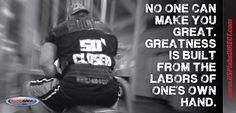 Greatness is built from the labors of one's own hand.