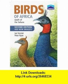 Birds of Africa South of the Sahara Second Edition (9781770076235) Ian Sinclair, Peter Ryan , ISBN-10: 1770076239  , ISBN-13: 978-1770076235 ,  , tutorials , pdf , ebook , torrent , downloads , rapidshare , filesonic , hotfile , megaupload , fileserve