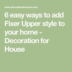 6 easy ways to add Fixer Upper style to your home - Decoration for House