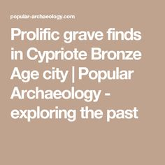 Prolific grave finds in Cypriote Bronze Age city | Popular Archaeology - exploring the past