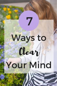 Taking time to stop and smell the roses can do wonders to your state of mind. Click through to find out 6 more ways to clear your mind