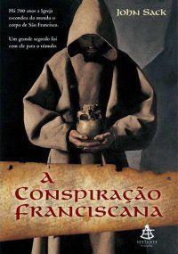 House of Thrillers - A CONSPIRAÇÃO FRANCISCANA (The Franciscan Conspiracy) - John Sack