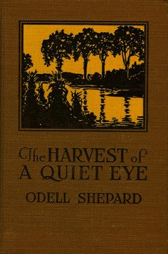 Shepard--Harvest of a Quiet Eye--Houghton Mifflin, 1927 by Sundance Collections, via Flickr