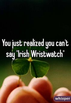 """Someone from Buffalo posted a whisper, which reads """"You just realized you can't say """"Irish Wristwatch"""" """" Really Funny Memes, Stupid Funny Memes, Funny Facts, Weird Facts, Hilarious, Funny Stuff, Irish Memes, Irish Humor, Irish Quotes"""