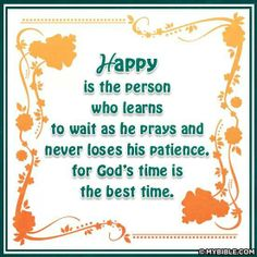 Happy is the person who learns to wait as he prays and never loses his patience, for God's time is the best time. Jesus Bible, My Bible, God Jesus, Jesus Christ, Bible Verses, Learning To Pray, Waiting On God, Way To Heaven, Gods Timing