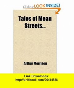Tales of Mean Streets (9780217058223) Arthur Morrison , ISBN-10: 0217058221  , ISBN-13: 978-0217058223 ,  , tutorials , pdf , ebook , torrent , downloads , rapidshare , filesonic , hotfile , megaupload , fileserve