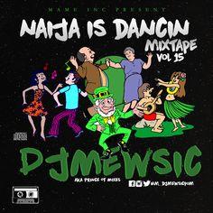 MIXTAPE: DJ Mewsic – Naija is Dancin Vol. 15 Mix