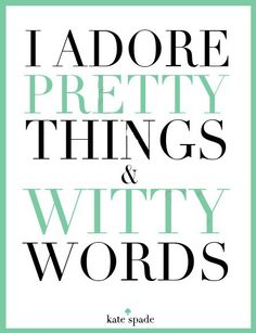 I adore pretty things and witty words.
