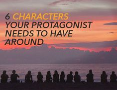 6 Characters Your Protagonist Needs to Have Around