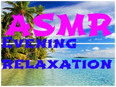 ASMR Evening relaxation http://www.youtube.com/watch?v=1FCtYXIlkqE