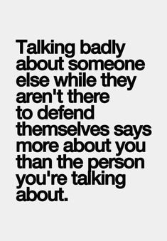 I agree 100 percent. So easy for people to talk and judge those who aren't around .... don't talk badly about people, people!