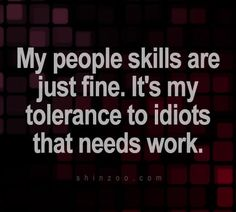My people skills are just fine #quotes  BAHAHA ain't that the truth