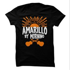 Amarillo By Morning - A favorite George Strait song, its what to wear when up from San Antone. (Cowboy, Cowgirls, Horses and Rodeo Tshirts)