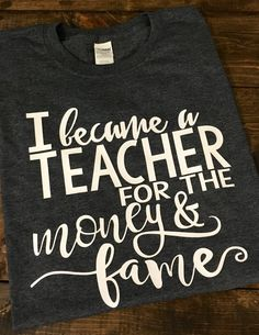 I Became A Teacher For The Money and Fame Teacher T-Shirt, Funny Teacher Shirt…