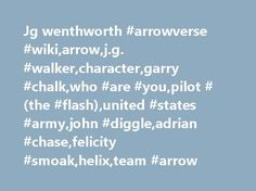 Jg wenthworth #arrowverse #wiki,arrow,j.g. #walker,character,garry #chalk,who #are #you,pilot #(the #flash),united #states #army,john #diggle,adrian #chase,felicity #smoak,helix,team #arrow http://earnings.nef2.com/jg-wenthworth-arrowverse-wikiarrowj-g-walkercharactergarry-chalkwho-are-youpilot-the-flashunited-states-armyjohn-diggleadrian-chasefelicity-smoakhelixteam-arrow/  # J.G. Walker J.G. Walker General J.G. Walker [1] is a corrupt former military general of the U.S. Army. He tried to…