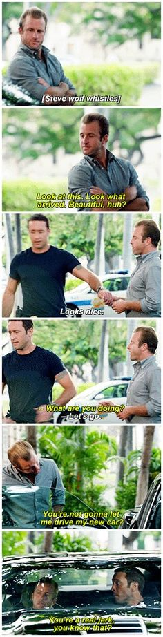 hawaii five 0  scott caan  alex o'loughlin  H50: 4x02  I like that they elected to cut to danny when steve wolf whistles  instead of staying on the car  makes sense  I also like scott's butt in those pants  a lot