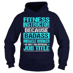 FITNESS INSTRUCTOR Because BADASS Miracle Worker Isn't An Official Job Title T Shirts, Hoodies, Sweatshirts. GET ONE ==> https://www.sunfrog.com/LifeStyle/FITNESS-INSTRUCTOR--BADASS-Navy-Blue-Hoodie.html?41382