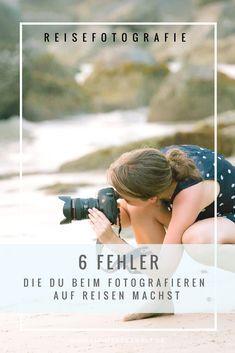 Reisefotografie: Diese 6 Fehler solltest du beim Fotografieren auf Reisen vermeiden! #reisefotografie #reisetipps #fototipps #fotografie