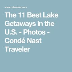 The 11 Best Lake Getaways in the U.S. - Photos - Condé Nast Traveler