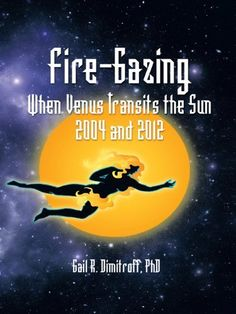 Fire-Gazing: When Venus Transits the Sun 2004 and 2012 by Gail R. Dimitroff PhD. $4.13. Publisher: Trafford (March 13, 2012). 189 pages