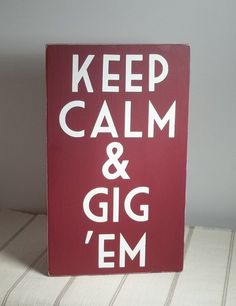 Keep Calm & Gig 'Em Painted Wood Sign